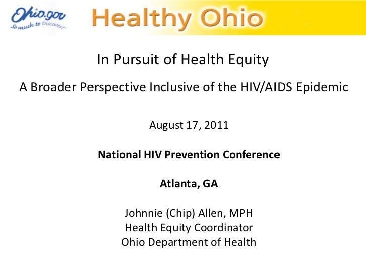 In Pursuit of Health EquityA Broader Perspective Inclusive of the HIV/AIDS Epidemic                      August 17, 2011  ...