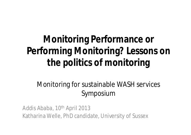 Monitoring Performance orPerforming Monitoring? Lessons onthe politics of monitoringMonitoring for sustainable WASH servic...