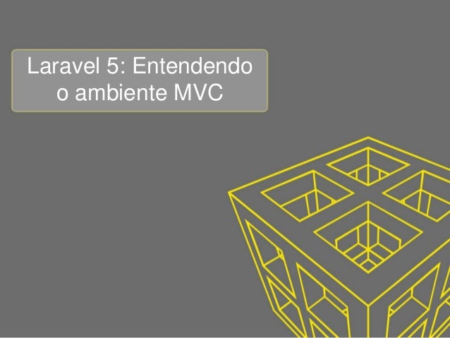Laravel 5: Entendendo o ambiente MVC