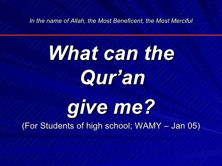 In the name of Allah, the Most Beneficent, the Most Merciful       What can the         Qur'an        give me?(For Student...