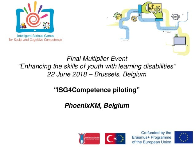 "Final Multiplier Event ""Enhancing the skills of youth with learning disabilities"" 22 June 2018 – Brussels, Belgium ""ISG4Co..."