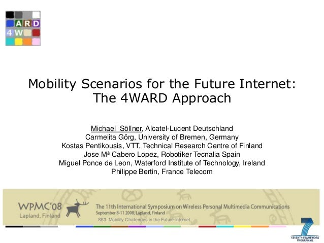Mobility Scenarios for the Future Internet: The 4WARD Approach Michael Söllner, Alcatel-Lucent Deutschland Carmelita Görg,...