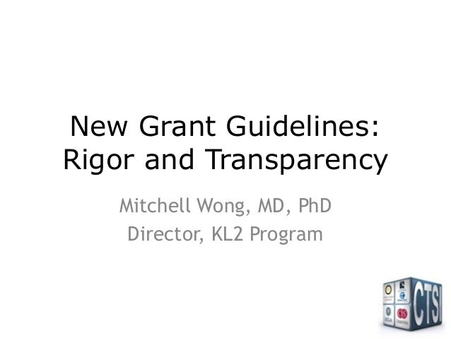 New Grant Guidelines: Rigor and Transparency Mitchell Wong, MD, PhD Director, KL2 Program