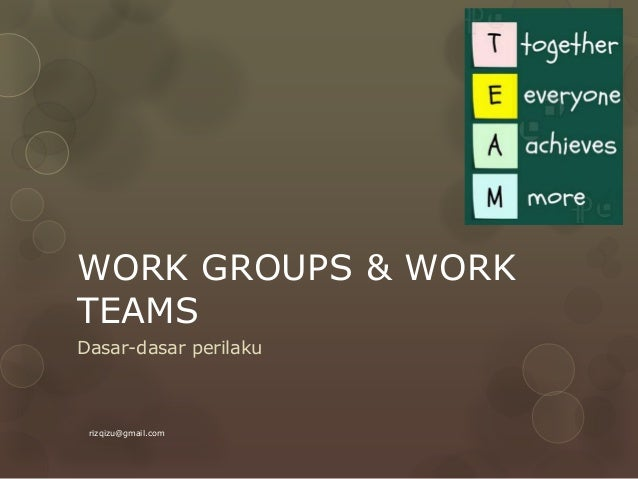 WORK GROUPS & WORKTEAMSDasar-dasar perilakurizqizu@gmail.com