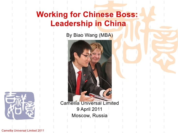 Working for Chinese Boss:  Leadership in China By Biao Wang (MBA) Camellia Universal Limited 9 April 2011 Moscow, Russia C...