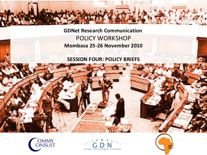 GDNet Research Communication  POLICY WORKSHOP Mombasa 25-26 November 2010 SESSION FOUR: POLICY BRIEFS