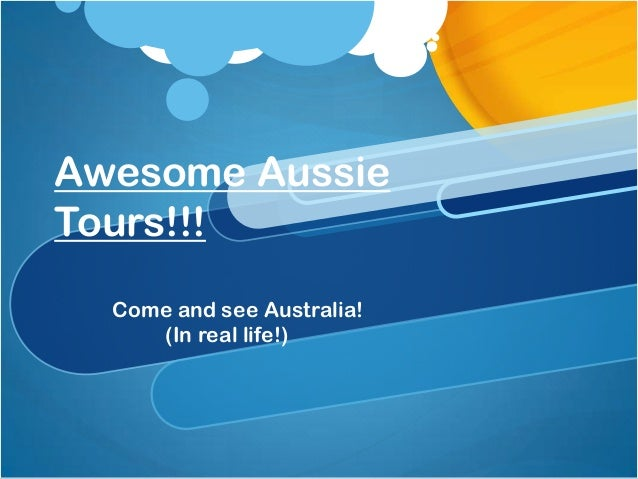 Awesome Aussie Tours!!! Come and see Australia! (In real life!)
