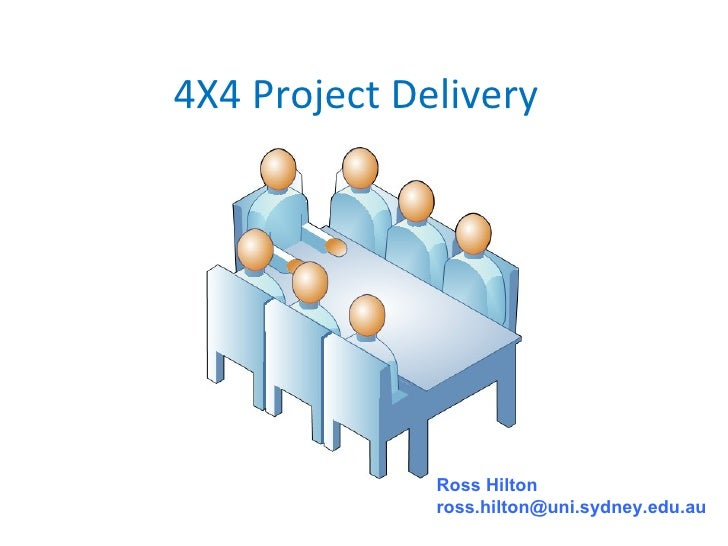 4X4 Project Delivery              Ross Hilton              ross.hilton@uni.sydney.edu.au