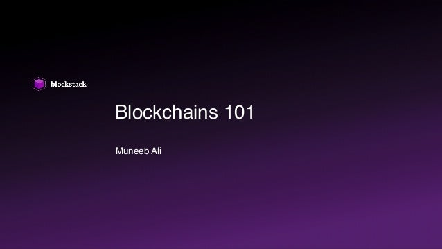 Blockchains 101 Muneeb Ali