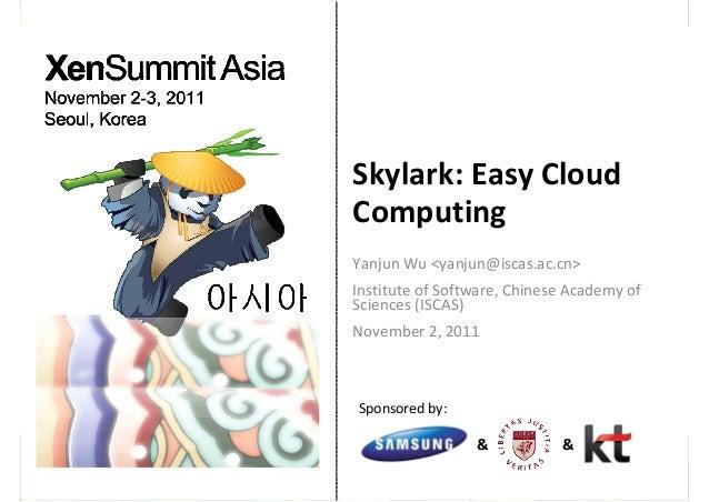 Sponsoredby: & & Skylark:EasyCloud Computing Yanjun Wu<yanjun@iscas.ac.cn> InstituteofSoftware,ChineseAcademyof...