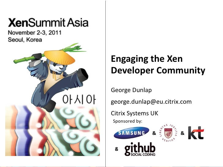 Engaging the Xen Developer Community George Dunlap [email_address] Citrix Systems UK
