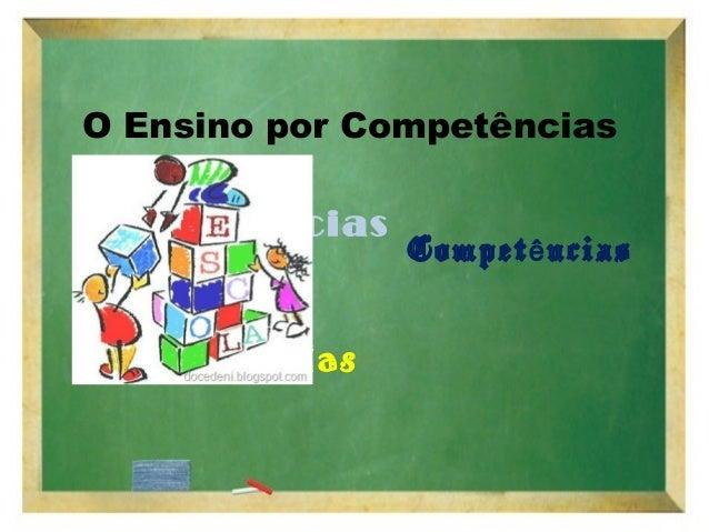 O Ensino por Competências Competências Compet nciasê Competências