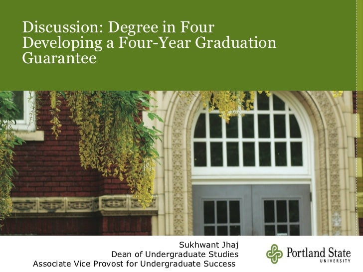 Discussion: Degree in FourDeveloping a Four-Year GraduationGuarantee                                    Sukhwant Jhaj     ...