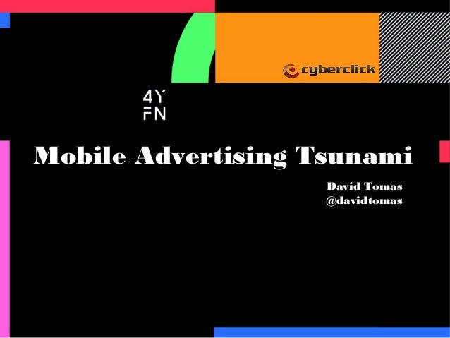 Mobile Advertising Tsunami David Tomas @davidtomas