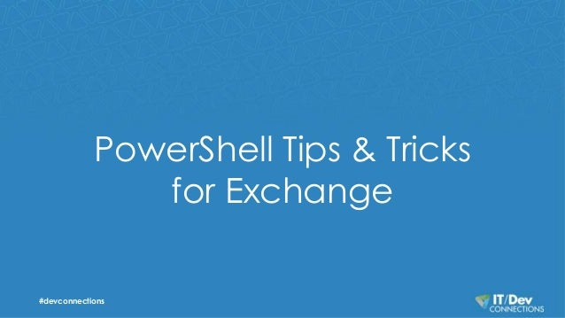 PowerShell Tips & Tricks for Exchange #devconnections