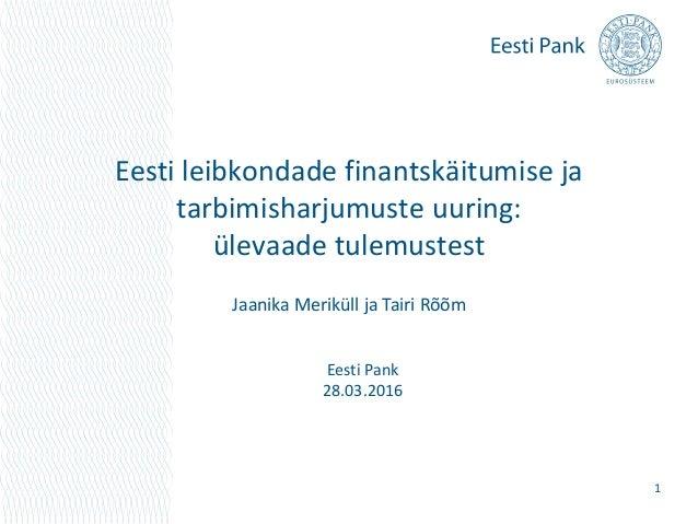 Eesti leibkondade finantskäitumise ja tarbimisharjumuste uuring: ülevaade tulemustest Jaanika Meriküll ja Tairi Rõõm Eesti...