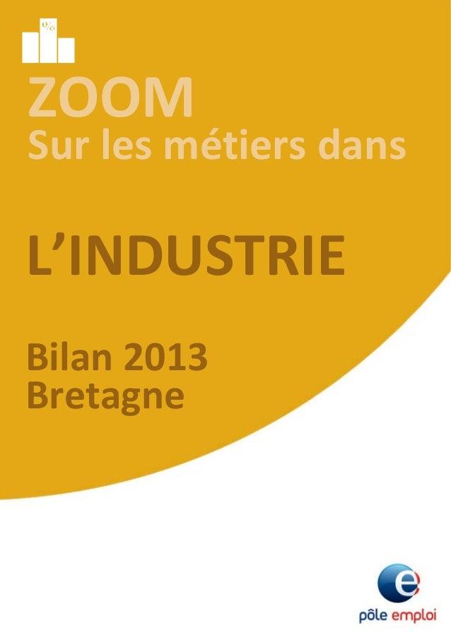 1 ZOOM Surlesmétiersdans L'INDUSTRIE Bilan2013 Bretagne