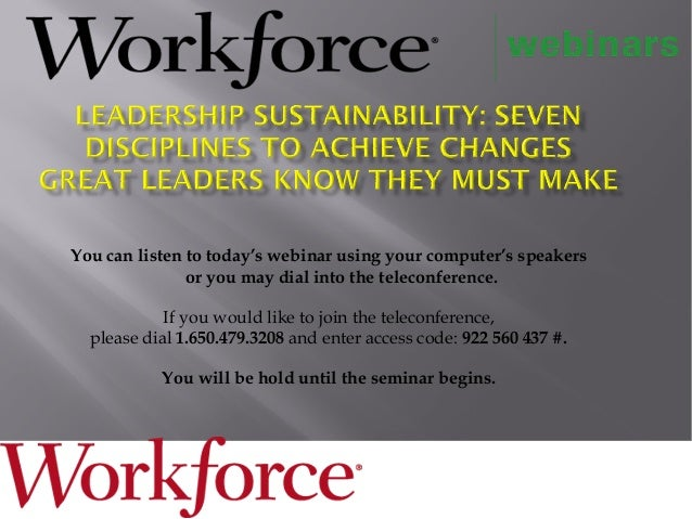 You can listen to today's webinar using your computer's speakersor you may dial into the teleconference.If you would like ...
