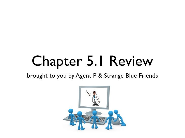 Chapter 5.1 Review brought to you by Agent P & Strange Blue Friends