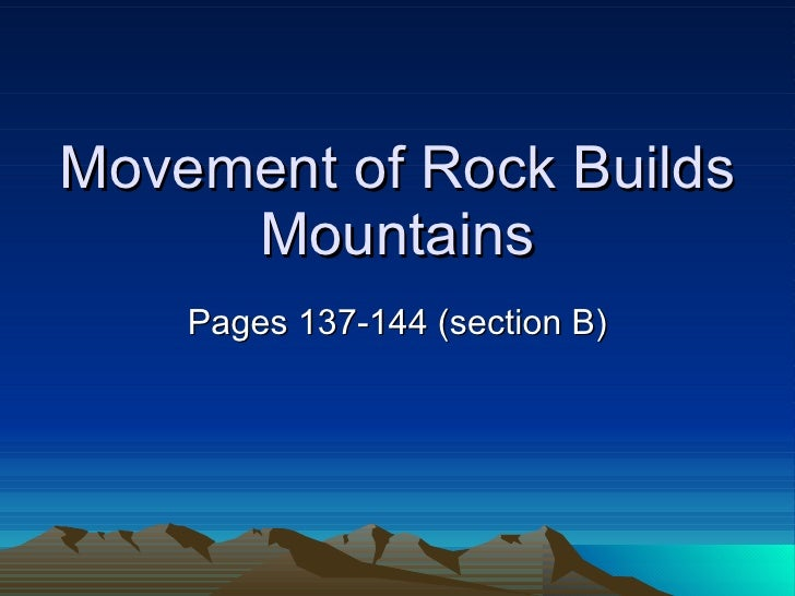 Movement of Rock Builds Mountains Pages 137-144 (section B)