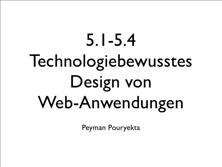 5.1-5.4 Technologiebewusstes      Design von  Web-Anwendungen       Peyman Pouryekta