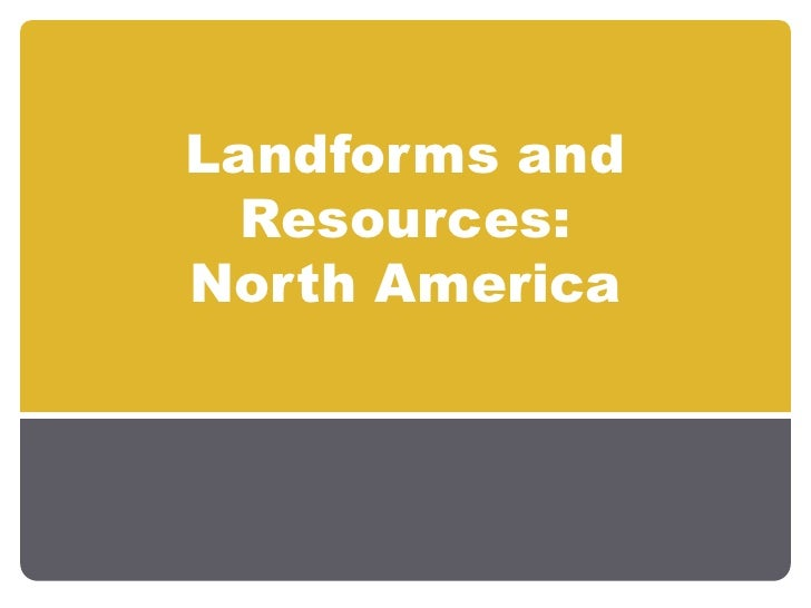 Landforms and Resources:North America<br />