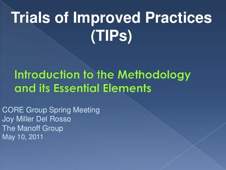 Trials of Improved Practices              (TIPs)CORE Group Spring MeetingJoy Miller Del RossoThe Manoff GroupMay 10, 2011