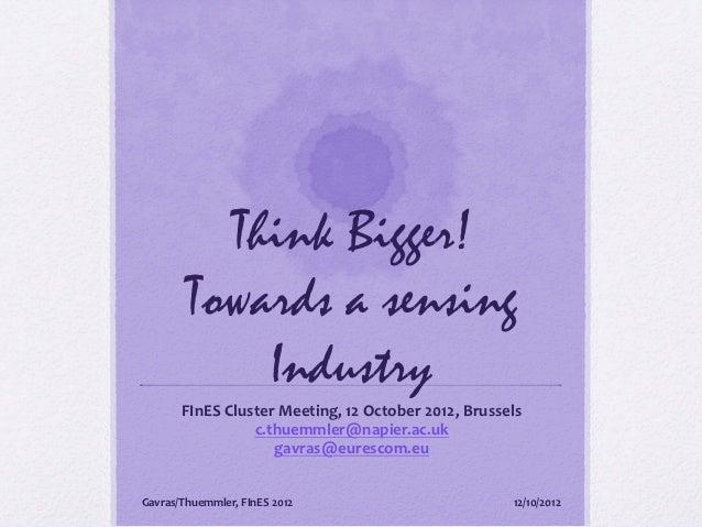 Think Bigger!           Towards a sensing               Industry         FInES Cluster Meeting, 12 October 2012,...