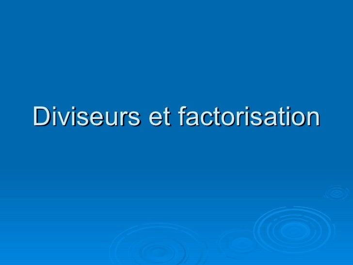 Diviseurs et factorisation