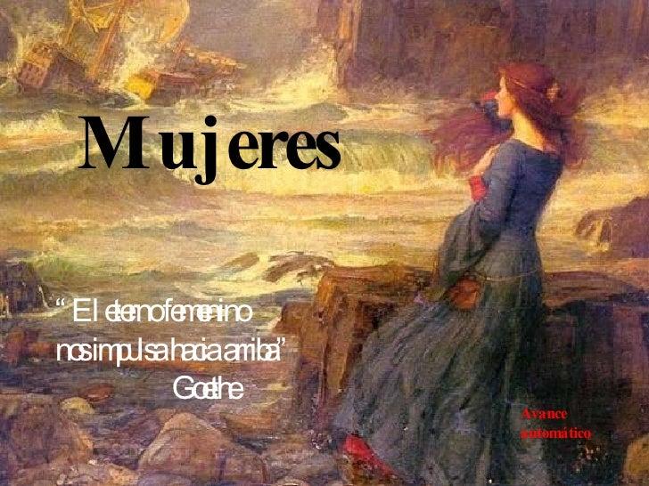 """Mujeres """" El eterno femenino nos impulsa hacia arriba"""" Goethe Avance automático"""