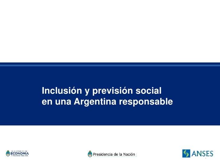 Inclusión y previsión social en una Argentina responsable                                    1