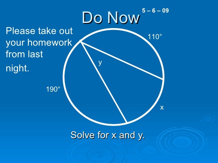 Do Now Solve for x and y.  5 – 6 – 09 190 ° 110 ° x y Please take out your homework from last  night.