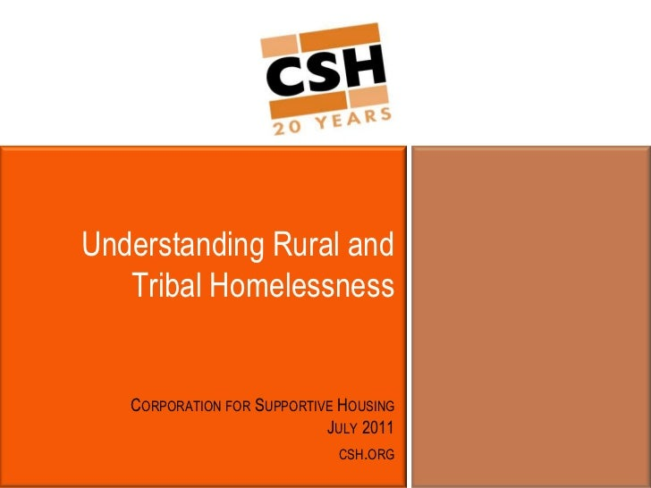 Understanding Rural and Tribal Homelessness<br />Corporation for Supportive HousingJuly 2011<br />csh.org<br />