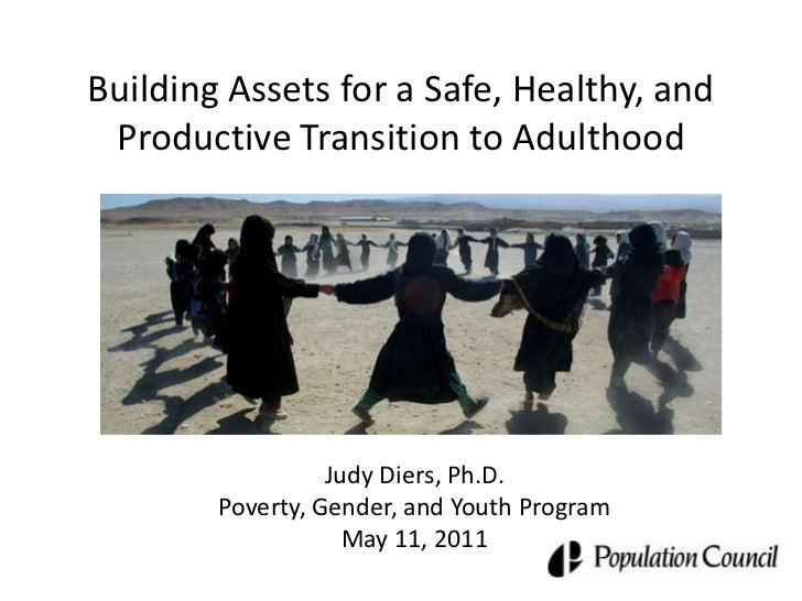 Building Assets for a Safe, Healthy, and Productive Transition to Adulthood<br />Judy Diers, Ph.D.<br />Poverty, Gender, a...