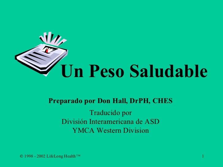 Un Peso Saludable Preparado por Don Hall, DrPH, CHES Traducido por División Interamericana de ASD YMCA Western Division
