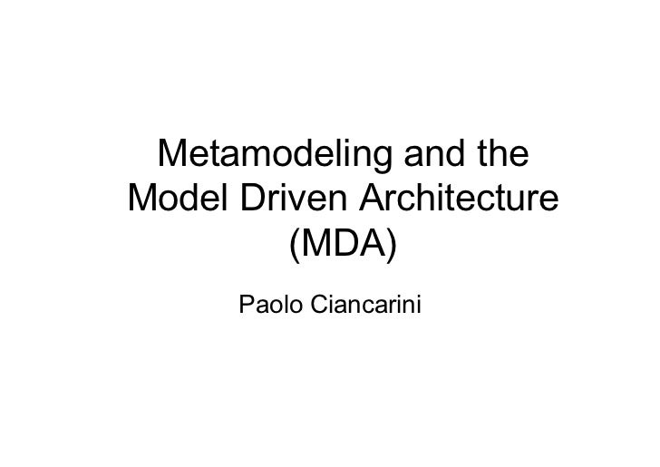 Metamodeling and theModel Driven Architecture         (MDA)      Paolo Ciancarini