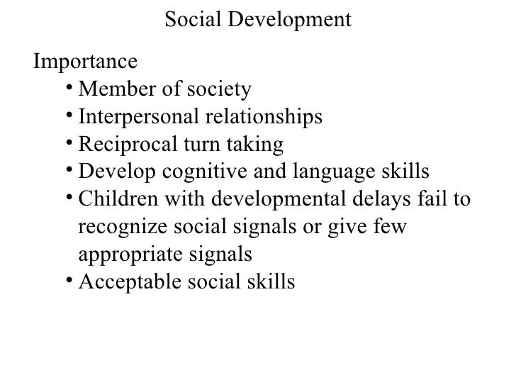 the importance of social development Parents are not only caretakers, but they are instrumental in the development of  their child's social, emotional, cognitive and physical well-being.