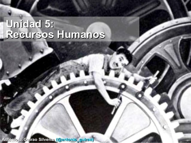 Antonio J. Guirao SilventeAntonio J. Guirao Silvente (@antonio_guirao)(@antonio_guirao) Unidad 5:Unidad 5: Recursos Humano...
