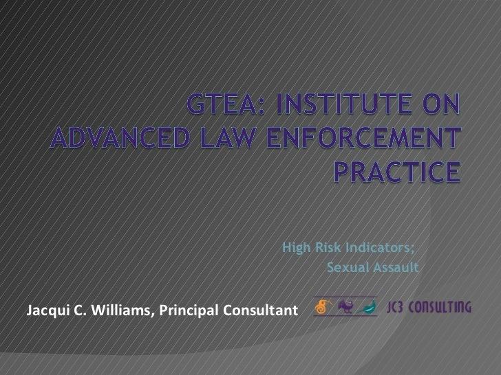 High Risk Indicators;  Sexual Assault Jacqui C. Williams, Principal Consultant