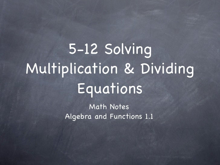 5-12 Solving Multiplication & Dividing         Equations            Math Notes      Algebra and Functions 1.1