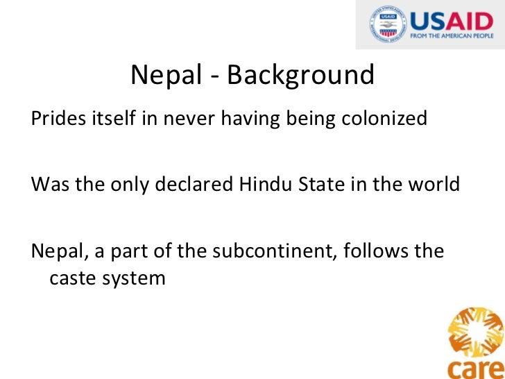Nepal - Background <ul><li>Prides itself in never having being colonized </li></ul><ul><li>Was the only declared Hindu Sta...
