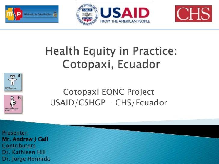Health Equity in Practice: Cotopaxi, Ecuador<br />Cotopaxi EONC Project<br />USAID/CSHGP - CHS/Ecuador<br />Presenter:<br ...