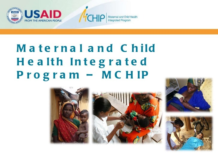 Maternal and Child Health Integrated Program – MCHIP Courtesy: HIP