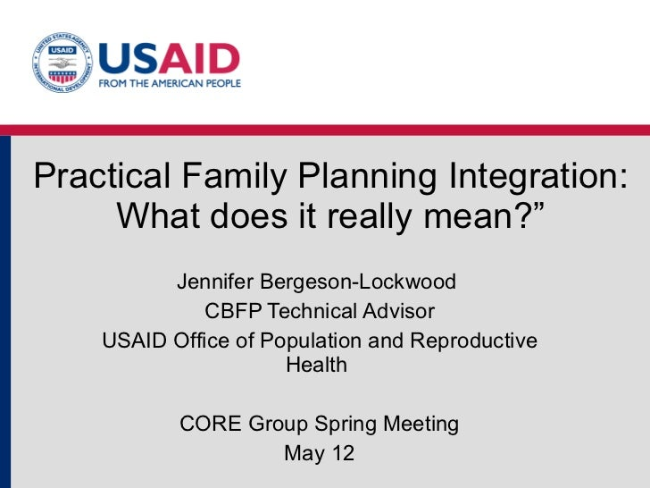 """Practical Family Planning Integration: What does it really mean?"""" Jennifer Bergeson-Lockwood  CBFP Technical Advisor USAID..."""