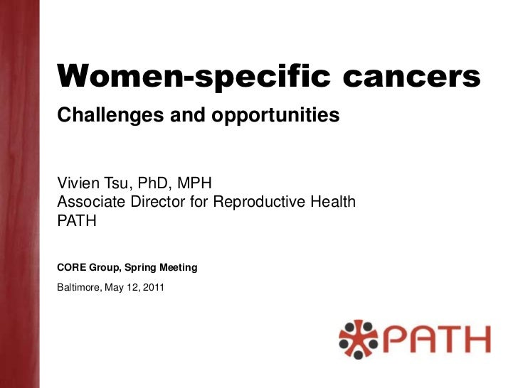 Women-specific cancers<br />Challenges and opportunities<br />Vivien Tsu, PhD, MPH<br />Associate Director for Reproductiv...