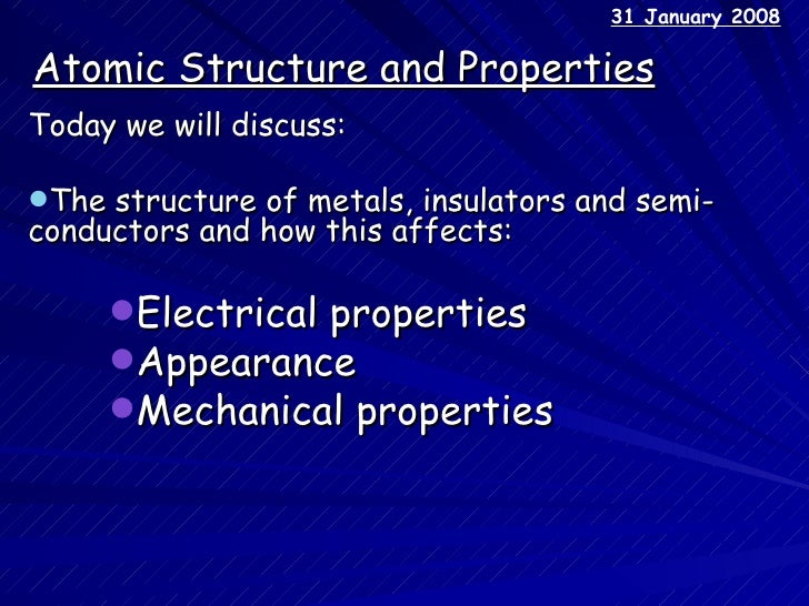Atomic Structure and Properties <ul><li>Today we will discuss: </li></ul><ul><li>The structure of metals, insulators and s...