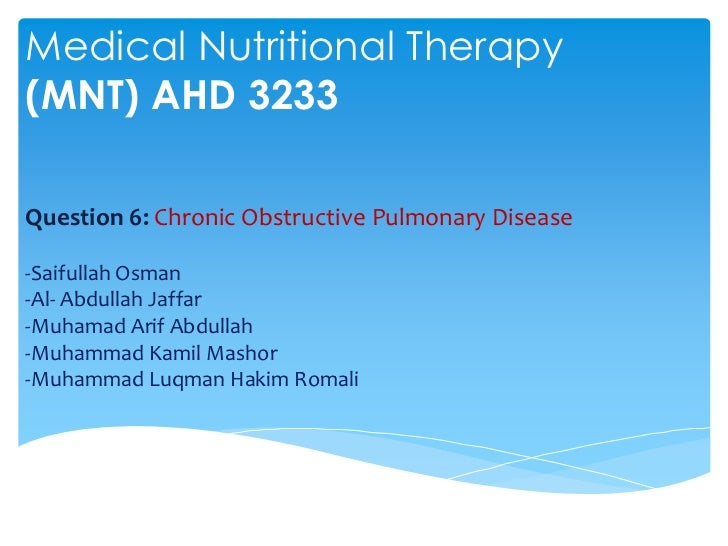 Medical Nutritional Therapy(MNT) AHD 3233Question 6: Chronic Obstructive Pulmonary Disease-Saifullah Osman-Al- Abdullah Ja...