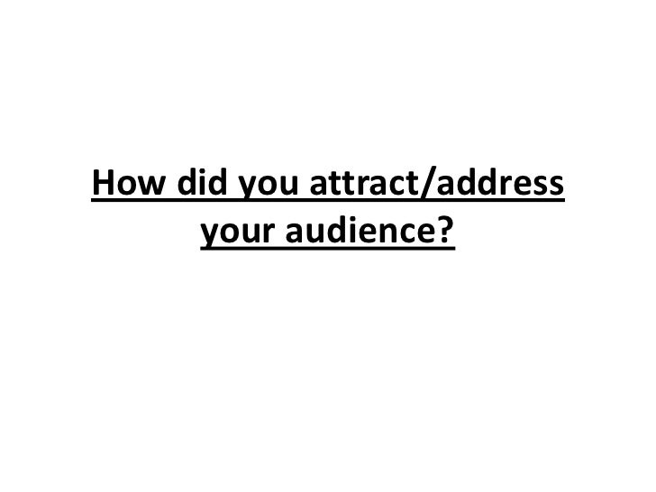 How did you attract/address     your audience?