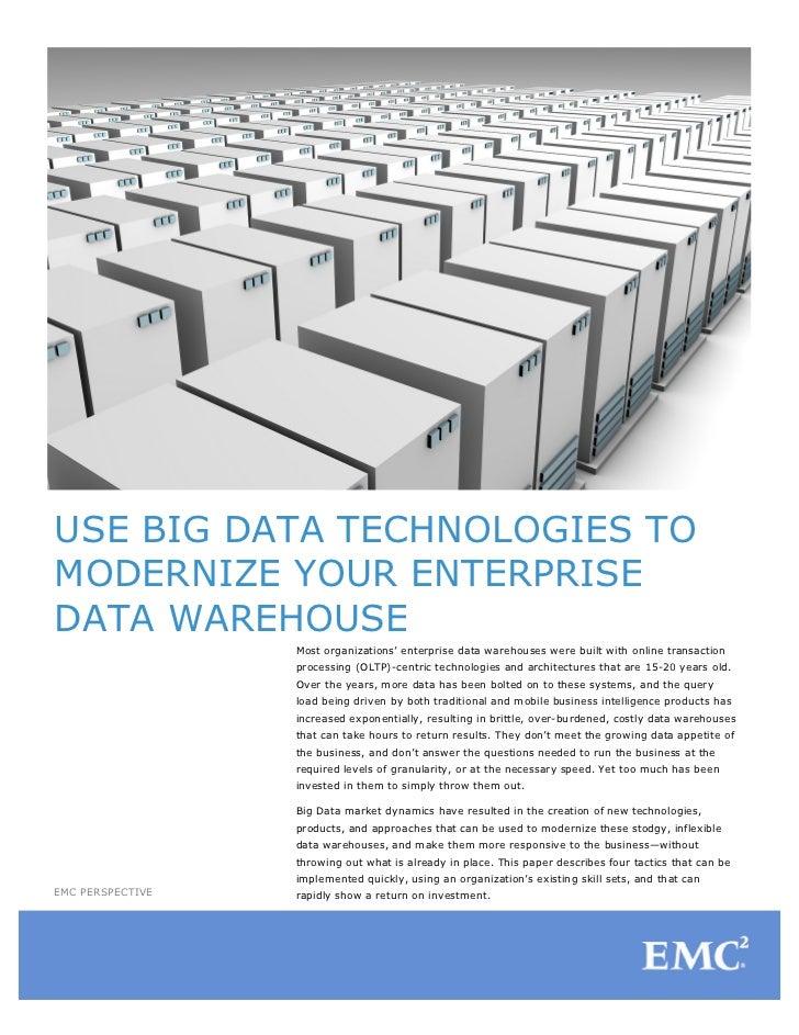 USE BIG DATA TECHNOLOGIES TOMODERNIZE YOUR ENTERPRISEDATA WAREHOUSE                  Most organizations' enterprise data w...