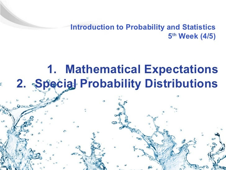 Introduction to Probability and Statistics                                     5th Week (4/5)     1. Mathematical Expectat...